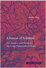 A Forest of Symbols: Art, Science, and Truth in the Long Nineteenth Century (Hardcover)