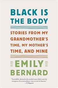 Black Is the Body: Stories from My Grandmother's Time, My Mother's Time, and Mine (Paperback)