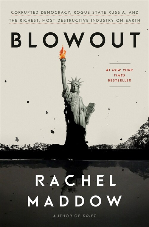 Blowout: Corrupted Democracy, Rogue State Russia, and the Richest, Most Destructive Industry on Earth (Hardcover)