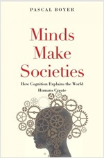 Minds Make Societies: How Cognition Explains the World Humans Create (Paperback)