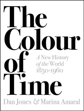 The Colour of Time: A New History of the World, 1850-1960 (Paperback)