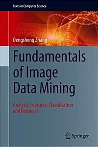 Fundamentals of image data mining : analysis, features, classification and retrieval