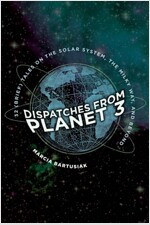 Dispatches from Planet 3: Thirty-Two (Brief) Tales on the Solar System, the Milky Way, and Beyond (Paperback)
