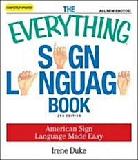 The Everything Sign Language Book: American Sign Language Made Easy (Paperback, 2, Updated)