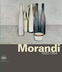 Giorgio Morandi: 1890-1964: Nothing Is More Abstract Than Reality (Hardcover)