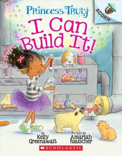 Princess Truly #3 : I Can Build It! (Paperback)