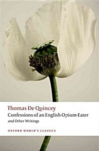 Confessions of an English Opium-Eater and Other Writings (Paperback, New)