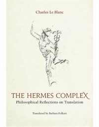 The Hermes complex : philosophical reflections on translation