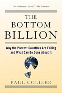 The Bottom Billion: Why the Poorest Countries Are Failing and What Can Be Done about It (Paperback)