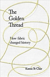 The Golden Thread : How Fabric Changed History (Paperback)