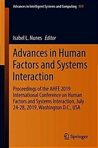 Advances in human factors and systems interaction : proceedings of the AHFE 2019 International Conference on Human Factors and Systems Interaction, July 24-28, 2019, Washington D.C., USA
