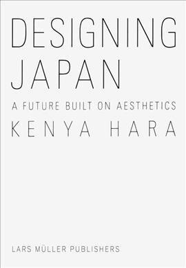 Kenya Hara: Designing Japan: A Future Built on Aesthetics (Hardcover)