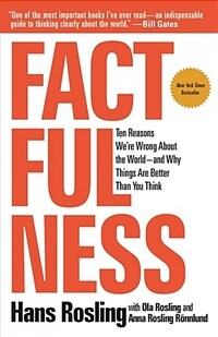 Factfulness: Ten Reasons We're Wrong about the World-And Why Things Are Better Than You Think (Paperback)