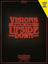 Visions from the Upside Down: Stranger Things Artbook (Hardcover)
