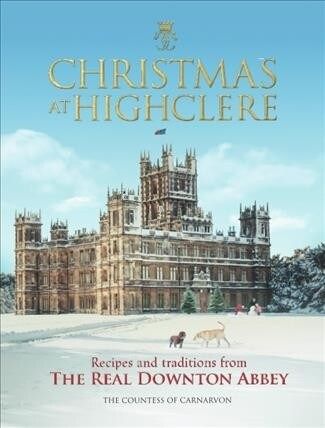 Christmas at Highclere : Recipes and traditions from the real Downton Abbey (Hardcover)
