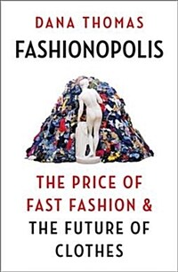 Fashionopolis : The Price of Fast Fashion and the Future of Clothes (Paperback)