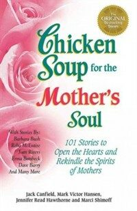 Chicken Soup for the Mother's Soul: Stories to Open the Hearts and Rekindle the Spirits of Mothers (Paperback, Original)