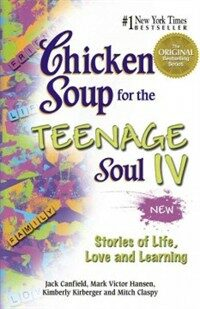 Chicken Soup for the Teenage Soul IV: Stories of Life, Love and Learning (Paperback)