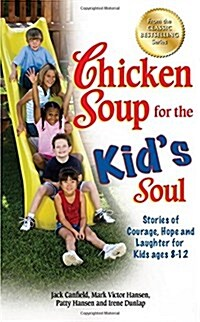 Chicken Soup for the Kids Soul: Stories of Courage, Hope and Laughter for Kids Ages 8-12 (Paperback)