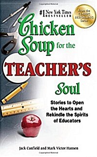 Chicken Soup for the Teachers Soul: Stories to Open the Hearts and Rekindle the Spirits of Educators                                                  (Paperback)