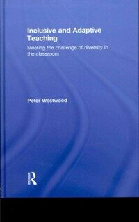 Inclusive and adaptive teaching : meeting the challenge of diversity in the classroom