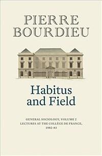 Habitus and Field : General Sociology, Volume 2 (1982-1983) (Hardcover)