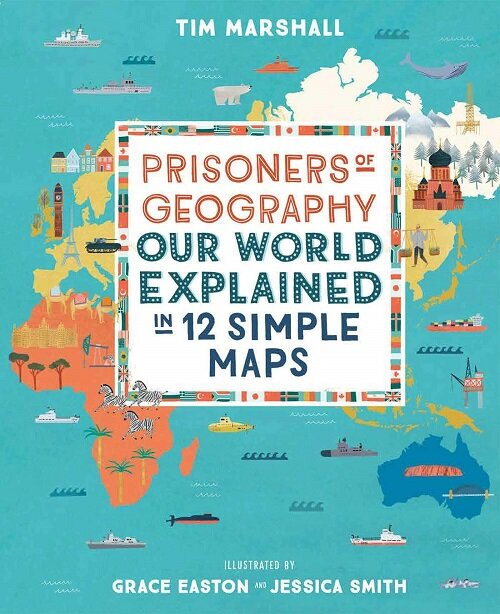 Prisoners of Geography : Our World Explained in 12 Simple Maps (Hardcover)