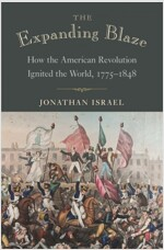 The Expanding Blaze: How the American Revolution Ignited the World, 1775-1848 (Paperback)