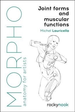 Morpho: Joint Forms and Muscular Functions: Anatomy for Artists (Paperback)