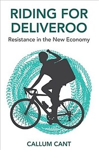 Riding for Deliveroo : resistance in the new economy