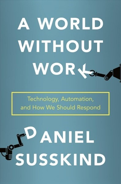 A World Without Work: Technology, Automation, and How We Should Respond (Hardcover)
