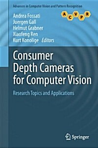 Consumer Depth Cameras for Computer Vision : Research Topics and Applications (Hardcover)