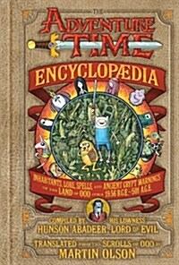 The Adventure Time Encyclopaedia: Inhabitants, Lore, Spells, and Ancient Crypt Warnings of the Land of Ooo Circa 19.56 B.G.E. - 501 A.G.E. (Hardcover)