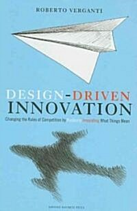 Design Driven Innovation: Changing the Rules of Competition by Radically Innovating What Things Mean (Hardcover)