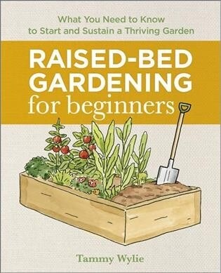 Raised Bed Gardening for Beginners: Everything You Need to Know to Start and Sustain a Thriving Garden (Paperback)