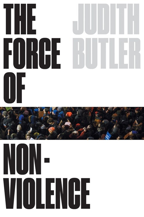 The Force of Nonviolence : The Ethical in the Political (Hardcover)