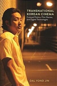 Transnational Korean cinema : cultural politics, film genres, and digital technologies