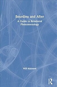 Bourdieu and after : a guide to relational phenomenology