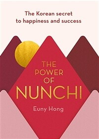 The Power of Nunchi : The Korean Secret to Happiness and Success (Hardcover)