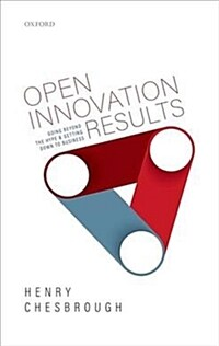 Open Innovation Results : Going Beyond the Hype and Getting Down to Business (Hardcover)