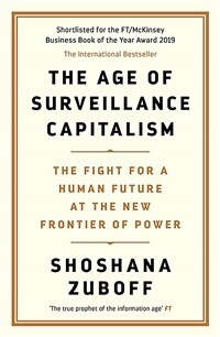 The Age of Surveillance Capitalism : The Fight for a Human Future at the New Frontier of Power: Barack Obama's Books of 2019 (Paperback)