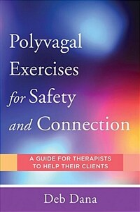 Polyvagal exercises for safety and connection : 50 client-centered practices / First edition