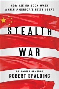 Stealth War : How China Took Over While America's Elite Slept (Hardcover)