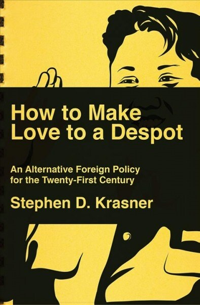 How to Make Love to a Despot: An Alternative Foreign Policy for the Twenty-First Century (Hardcover)