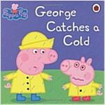 Peppa Pig: George Catches a Cold (Paperback)