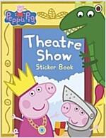 Peppa Pig: Theatre Show Sticker Book (Paperback)