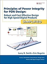 Principles of Power Integrity for Pdn Design--Simplified: Robust and Cost Effective Design for High Speed Digital Products (Hardcover)