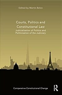 Courts, politics and constitutional law : judicialization of politics and politicization of the judiciary