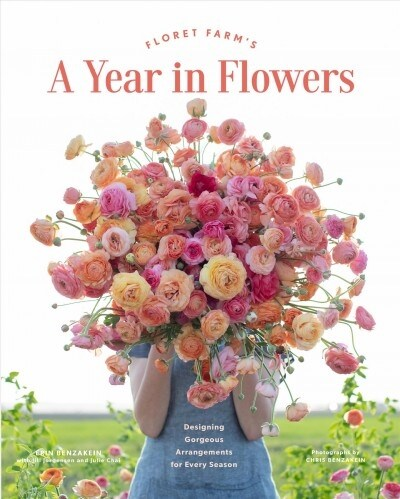 Floret Farms a Year in Flowers: Designing Gorgeous Arrangements for Every Season (Flower Arranging Book, Bouquet and Floral Design Book) (Hardcover)