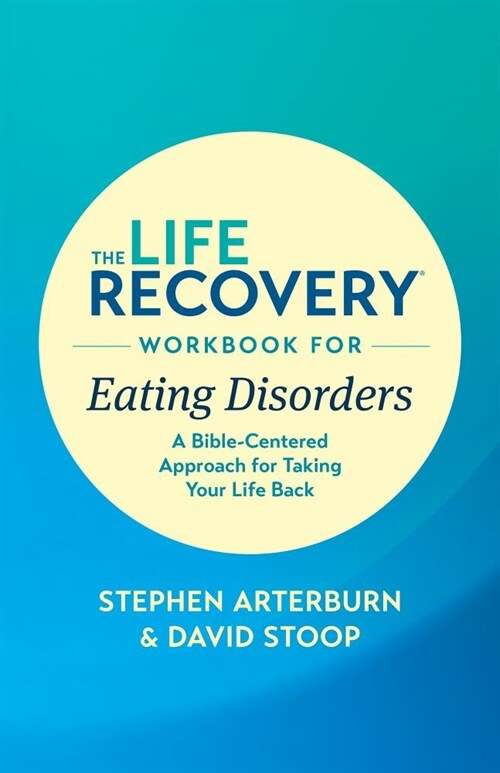 The Life Recovery Workbook for Eating Disorders: A Bible-Centered Approach for Taking Your Life Back (Paperback)